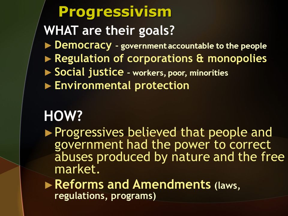 Progressivism HOW WHAT are their goals