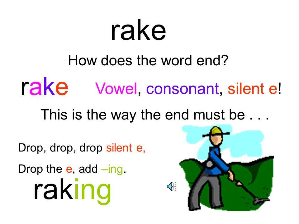 rake raking rake Vowel, consonant, silent e! How does the word end