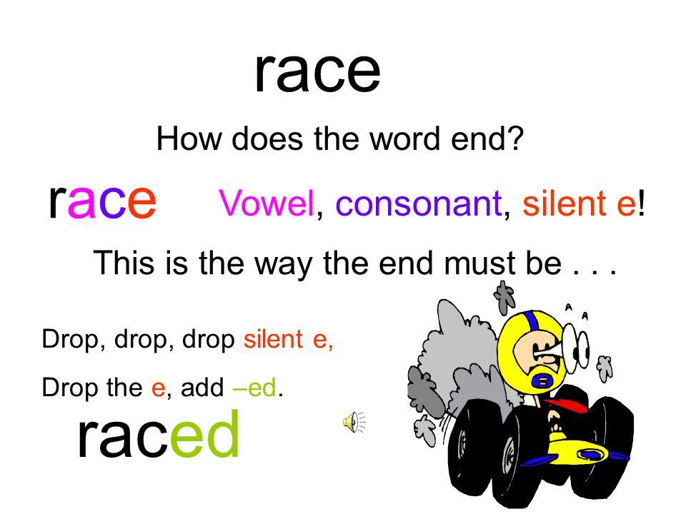 race raced race Vowel, consonant, silent e! How does the word end