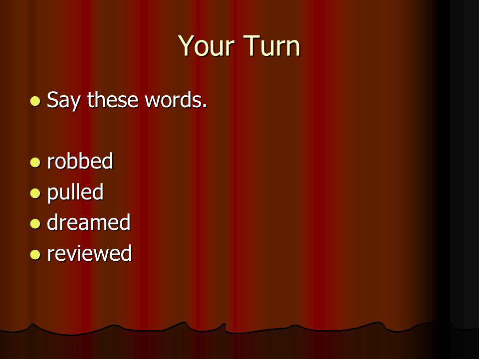 Your Turn Say these words. robbed pulled dreamed reviewed