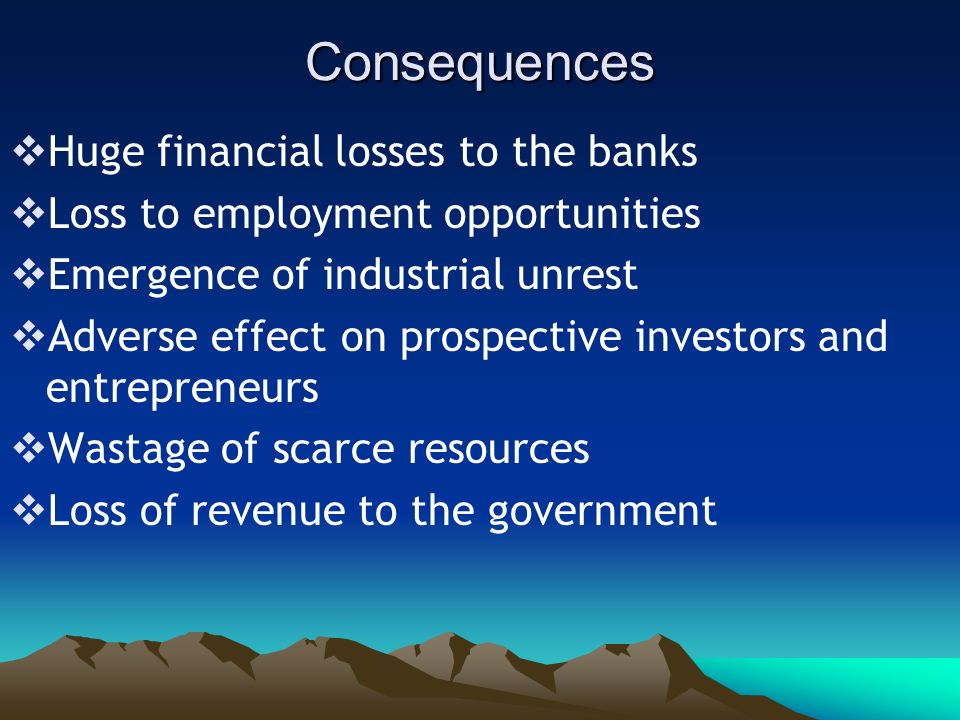 Consequences Huge financial losses to the banks