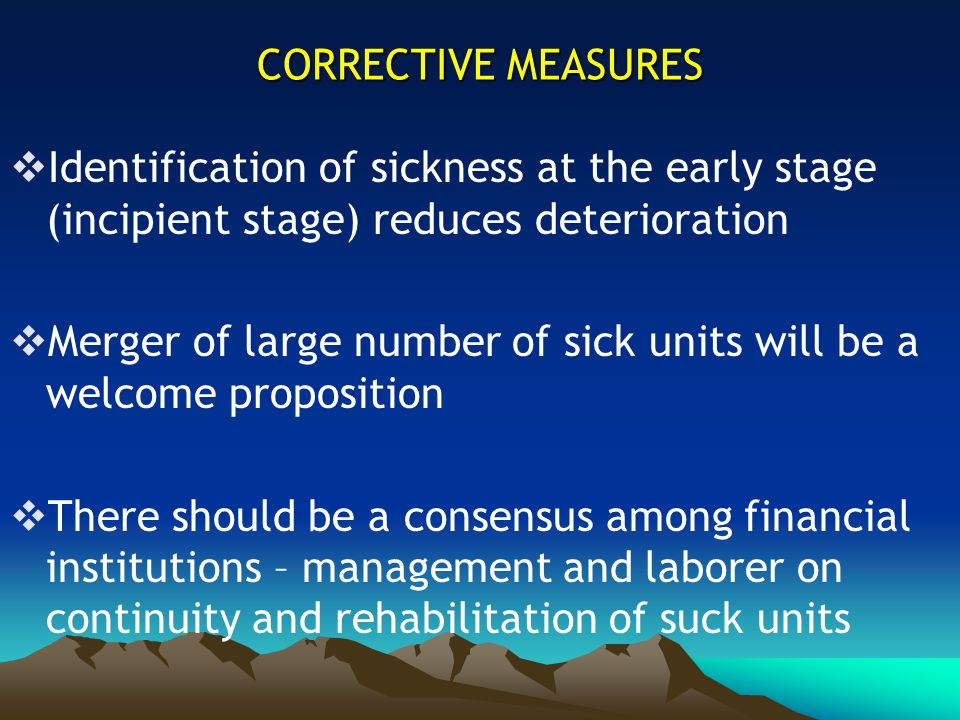 CORRECTIVE MEASURES Identification of sickness at the early stage (incipient stage) reduces deterioration.