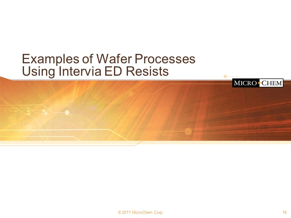 Examples of Wafer Processes Using Intervia ED Resists