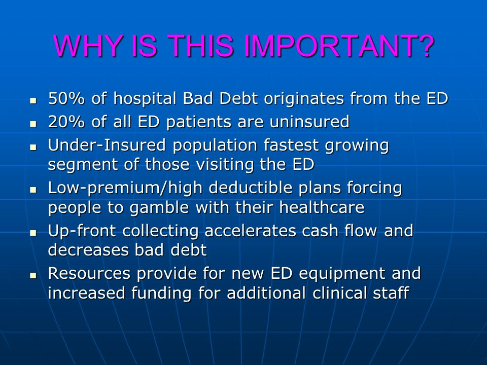 WHY IS THIS IMPORTANT 50% of hospital Bad Debt originates from the ED