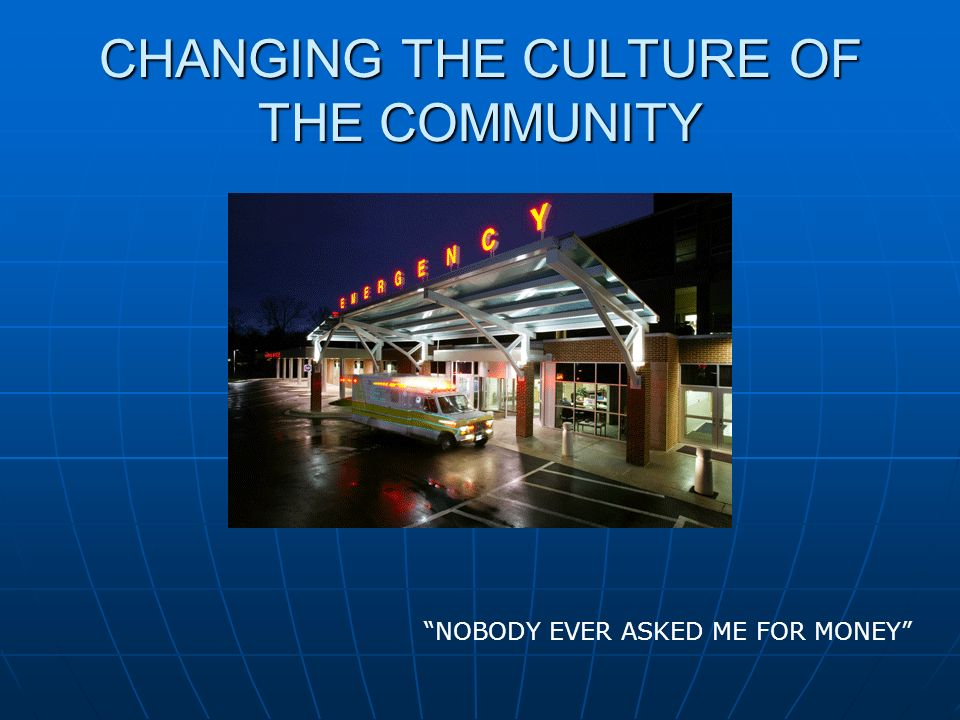 CHANGING THE CULTURE OF THE COMMUNITY