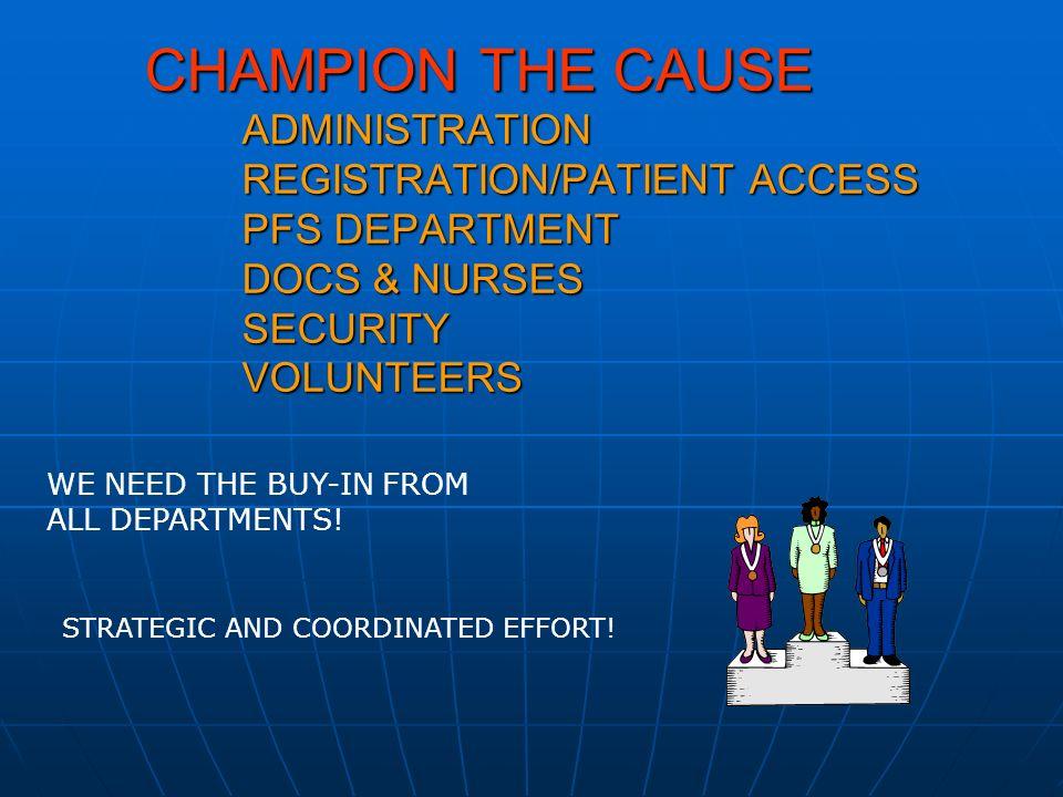 CHAMPION THE CAUSE ADMINISTRATION REGISTRATION/PATIENT ACCESS PFS DEPARTMENT DOCS & NURSES SECURITY VOLUNTEERS