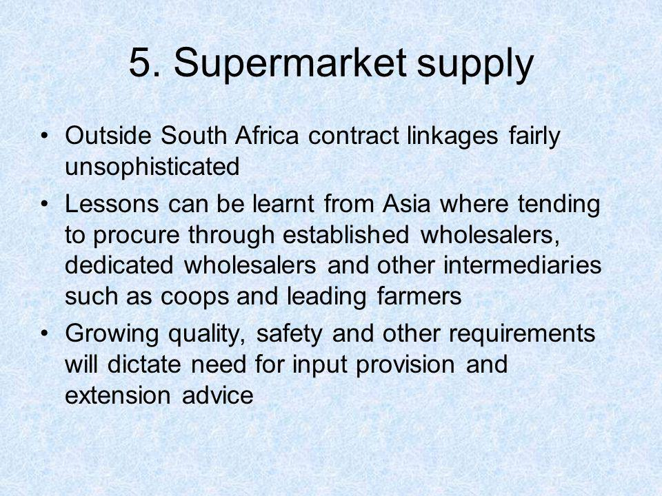 5. Supermarket supply Outside South Africa contract linkages fairly unsophisticated.