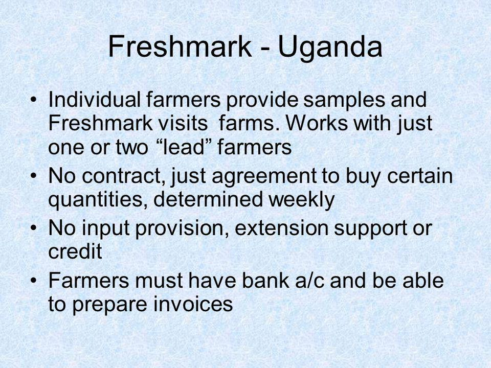 Freshmark - Uganda Individual farmers provide samples and Freshmark visits farms. Works with just one or two lead farmers.