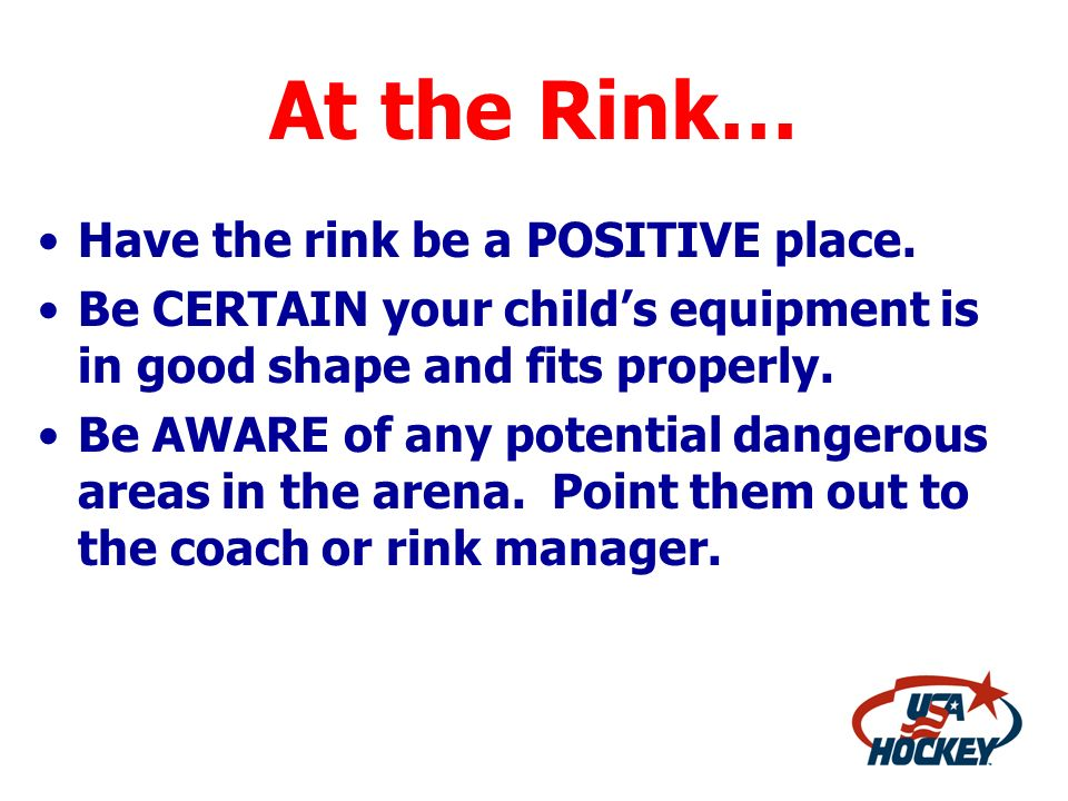 At the Rink… Have the rink be a POSITIVE place.