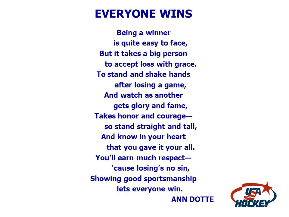 EVERYONE WINS Being a winner is quite easy to face,
