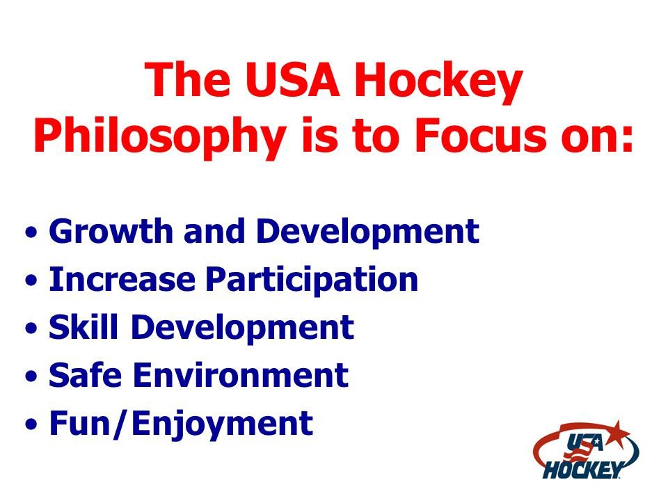 The USA Hockey Philosophy is to Focus on: