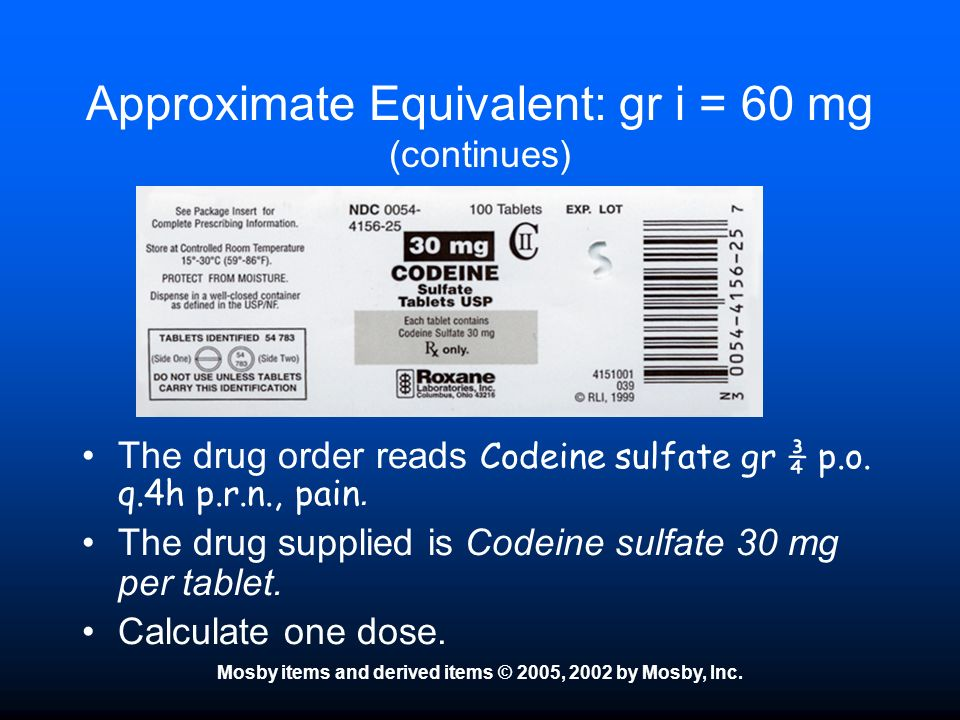 Approximate Equivalent: gr i = 60 mg (continues)