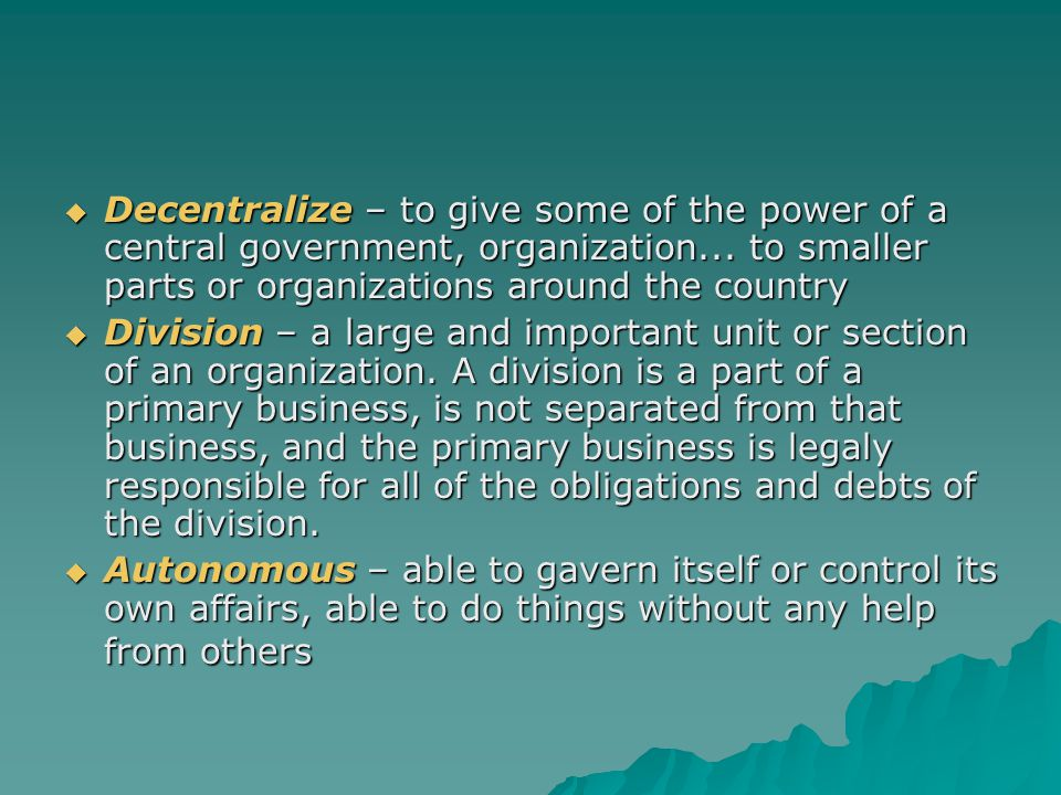 Decentralize – to give some of the power of a central government, organization... to smaller parts or organizations around the country