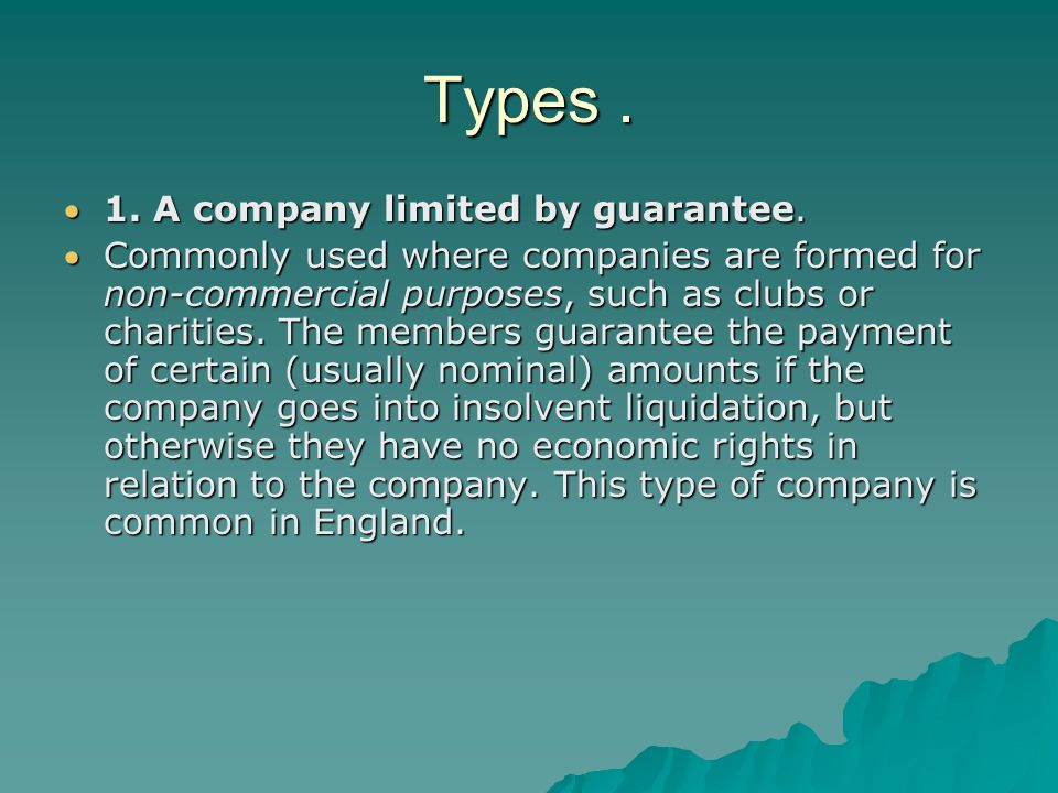Types . 1. A company limited by guarantee.