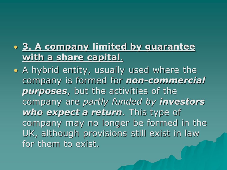 3. A company limited by guarantee with a share capital.