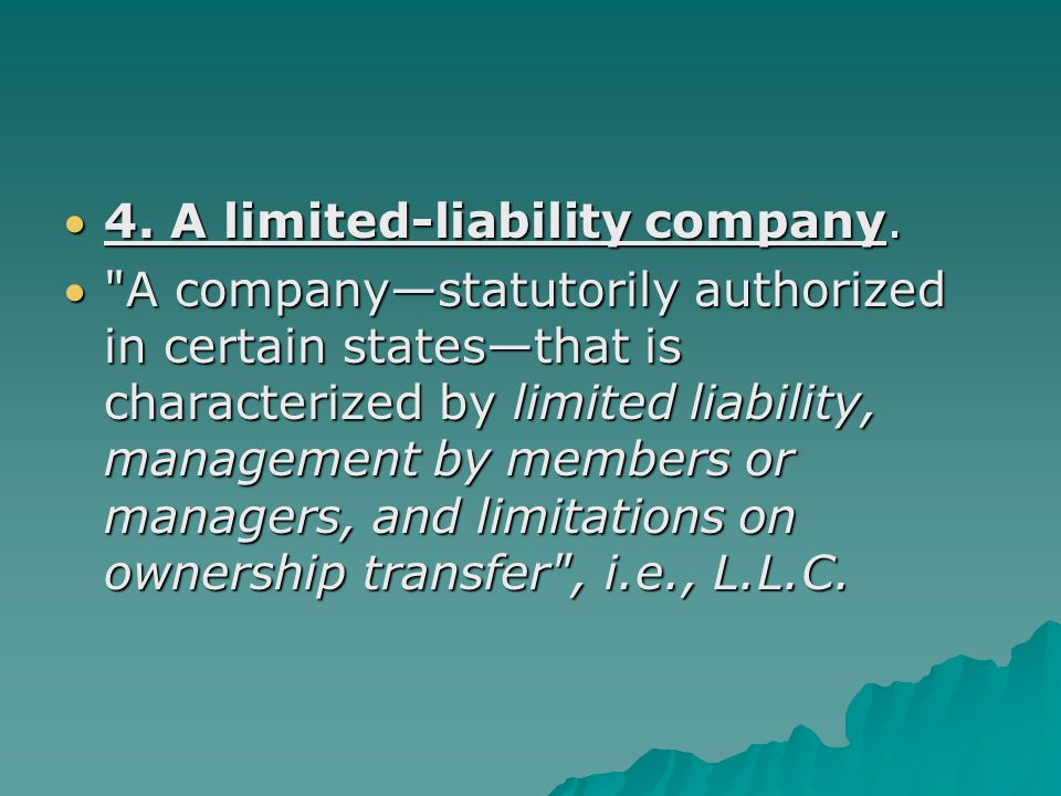 4. A limited-liability company.