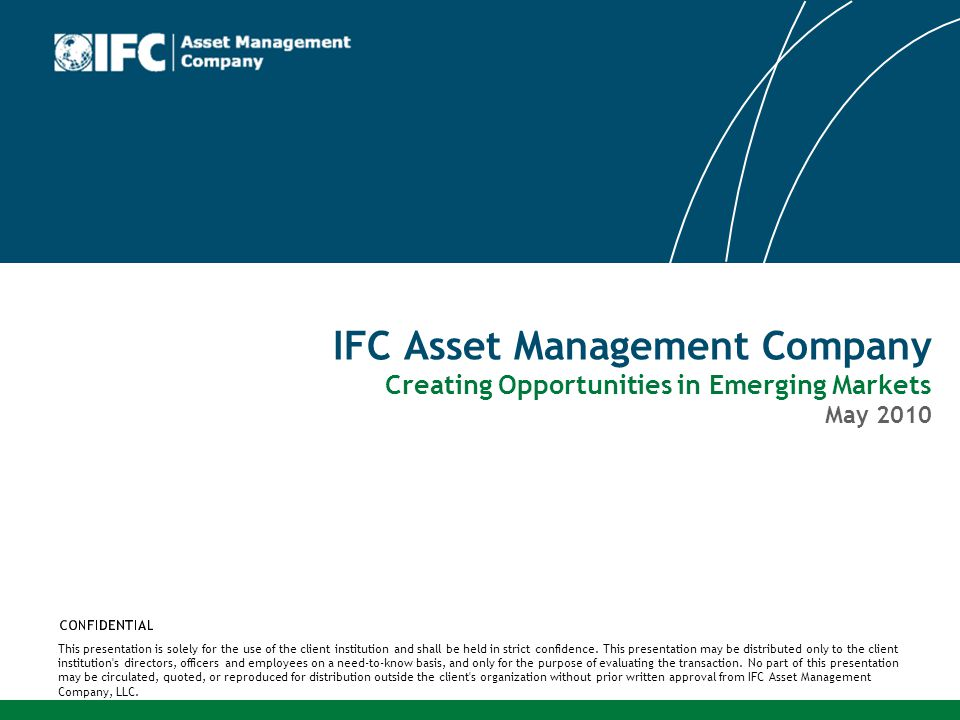 IFC Asset Management Company Creating Opportunities in Emerging Markets May 2010