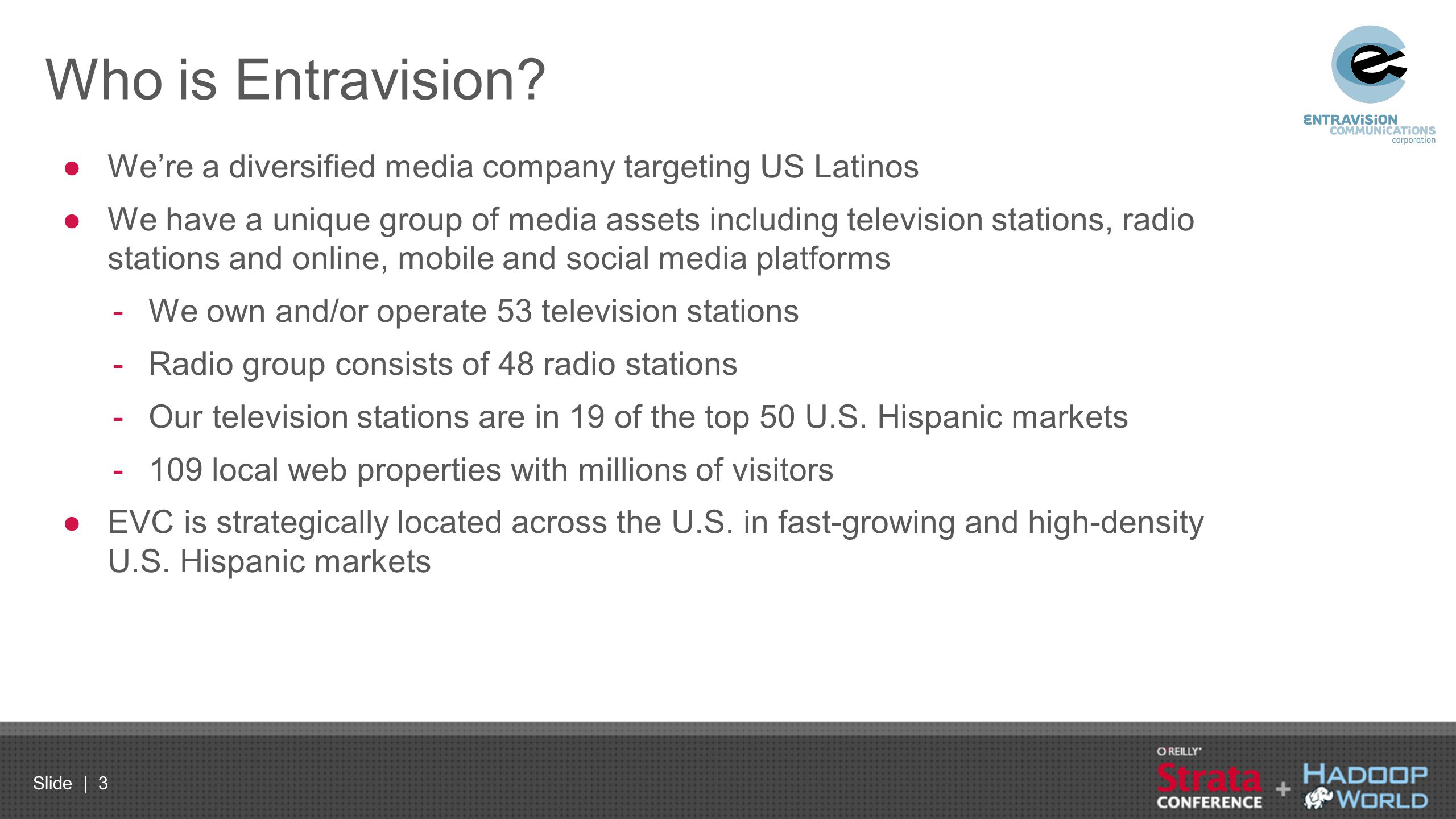 Who is Entravision We're a diversified media company targeting US Latinos.
