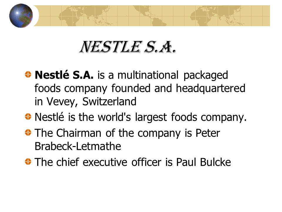 Nestle S.A. Nestlé S.A. is a multinational packaged foods company founded and headquartered in Vevey, Switzerland.