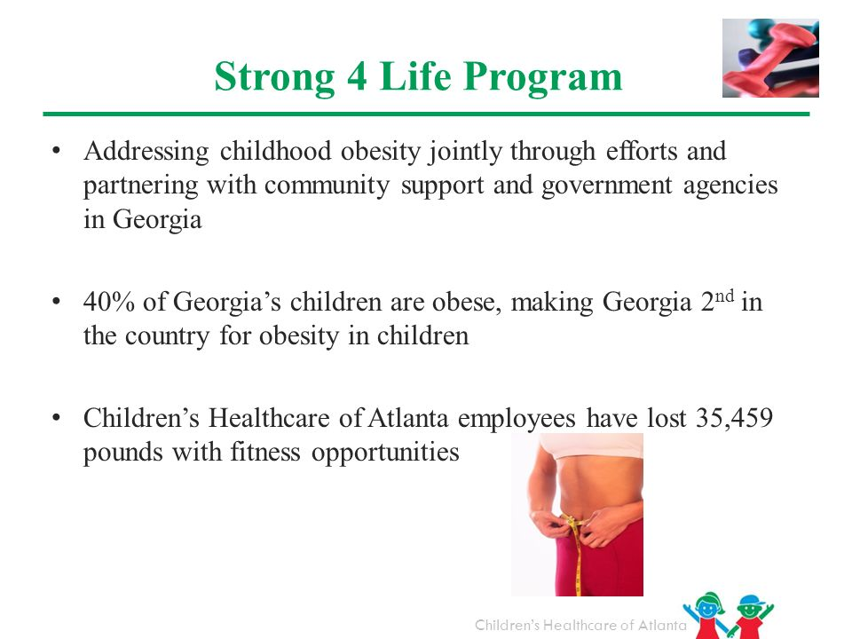 Strong 4 Life Program Addressing childhood obesity jointly through efforts and partnering with community support and government agencies in Georgia.