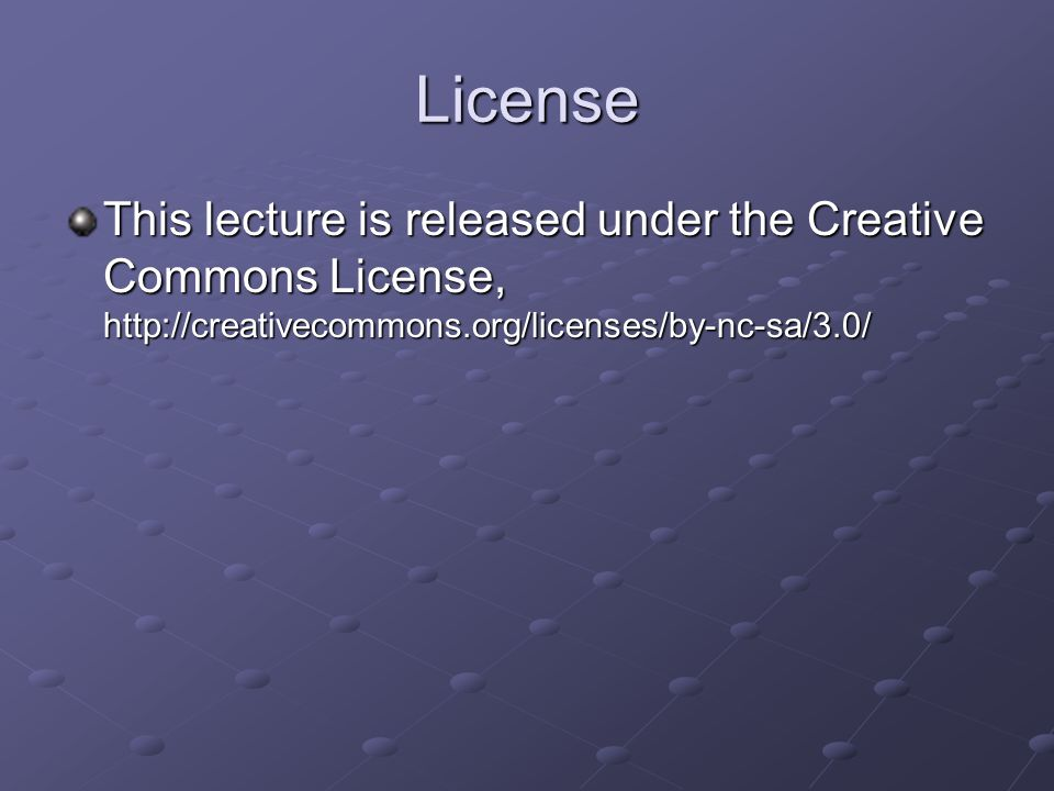 License This lecture is released under the Creative Commons License, http://creativecommons.org/licenses/by-nc-sa/3.0/