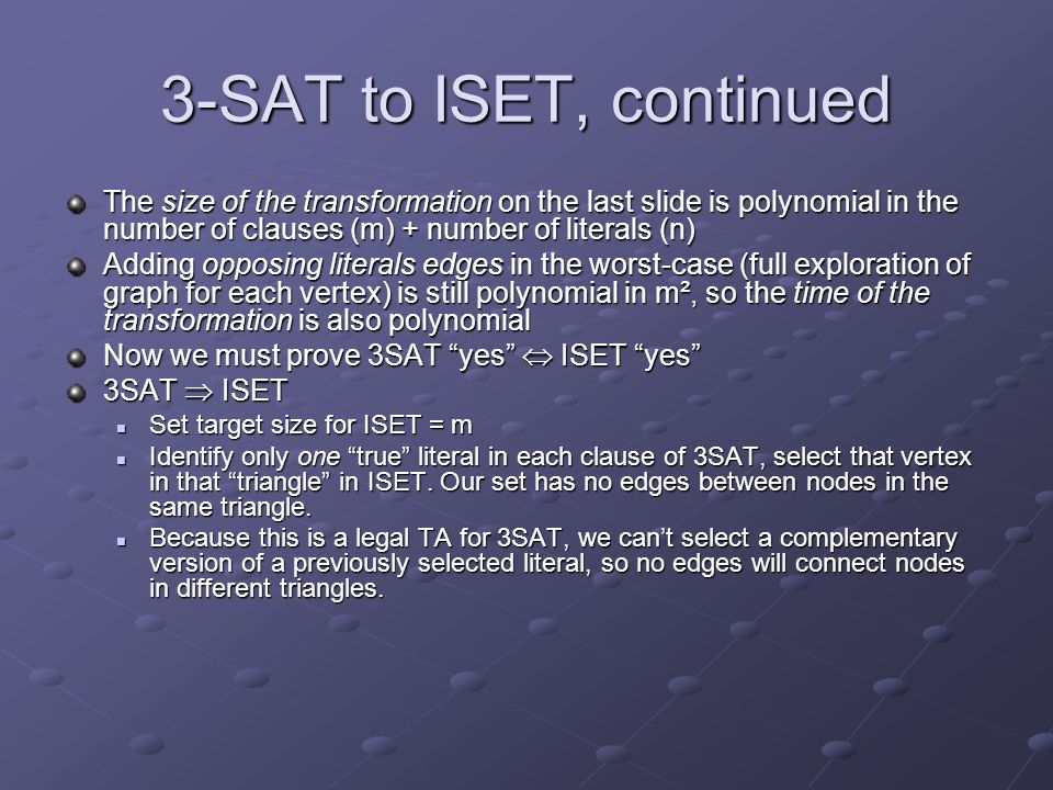 3-SAT to ISET, continued The size of the transformation on the last slide is polynomial in the number of clauses (m) + number of literals (n)