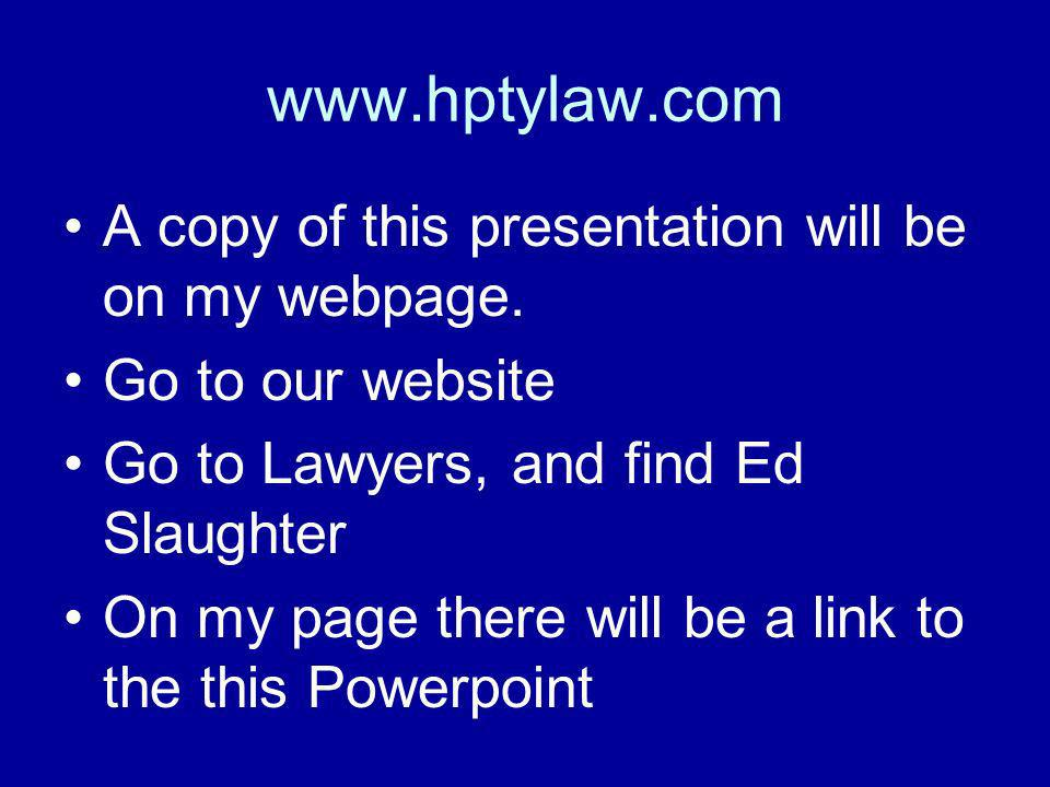 www.hptylaw.com A copy of this presentation will be on my webpage.