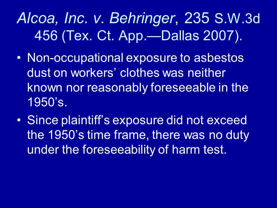 Alcoa, Inc. v. Behringer, 235 S.W.3d 456 (Tex. Ct. App.—Dallas 2007).