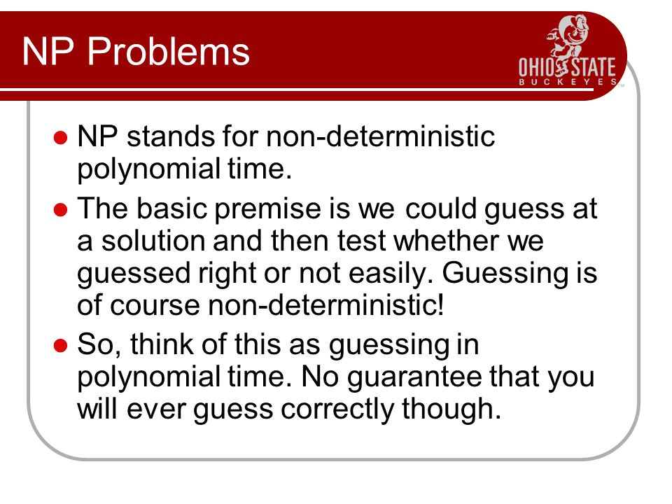 NP Problems NP stands for non-deterministic polynomial time.