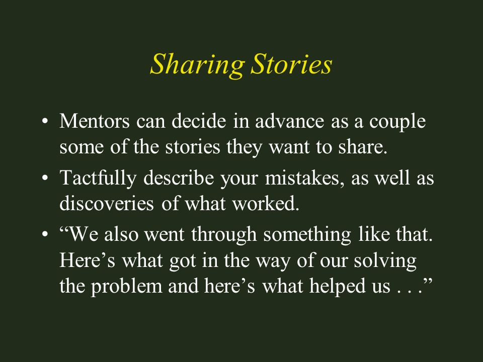 Sharing Stories Mentors can decide in advance as a couple some of the stories they want to share.