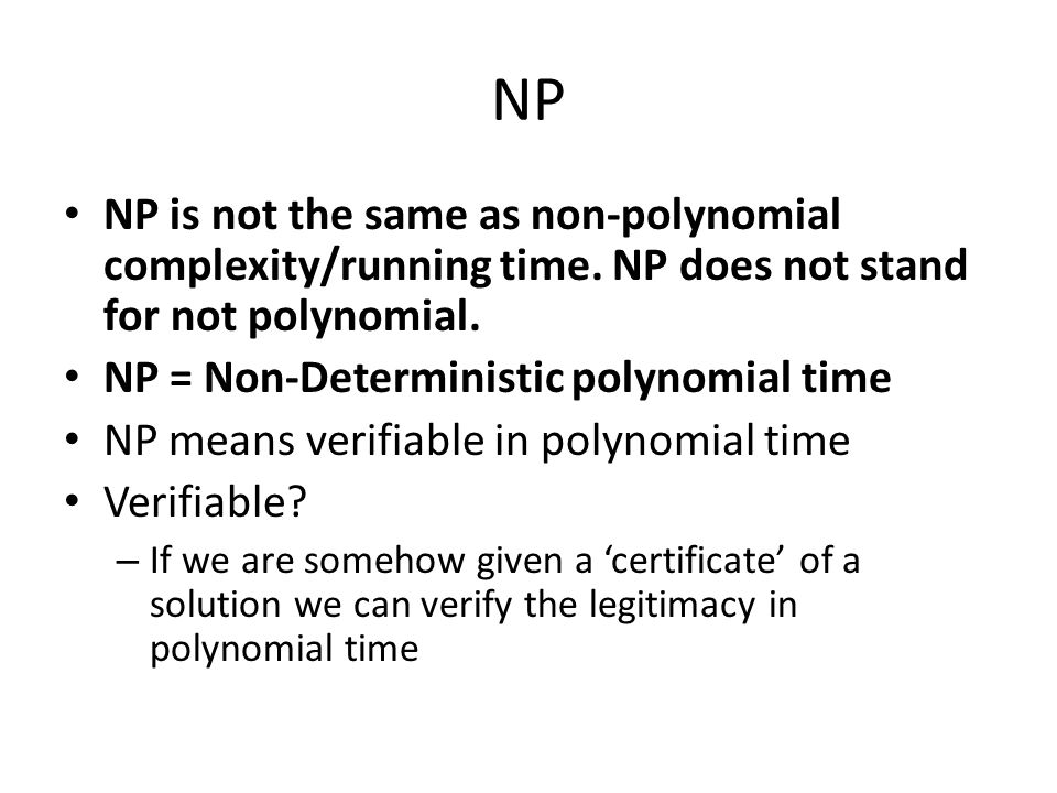 NP NP is not the same as non-polynomial complexity/running time. NP does not stand for not polynomial.