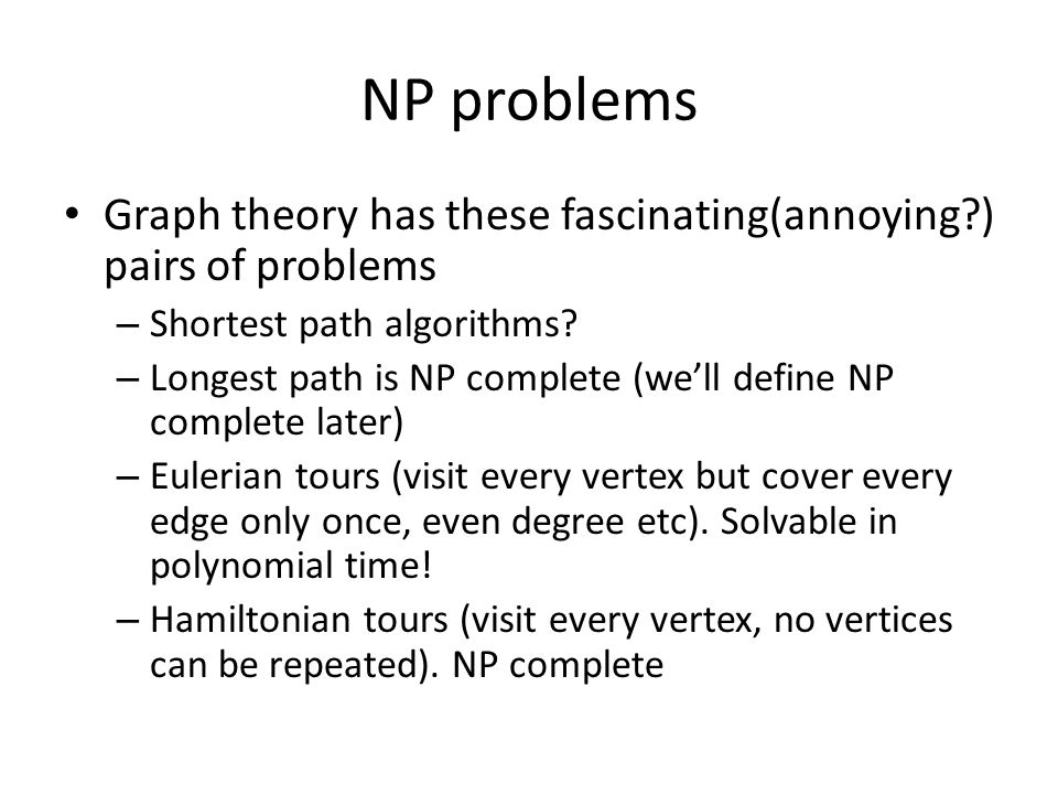 NP problems Graph theory has these fascinating(annoying ) pairs of problems. Shortest path algorithms