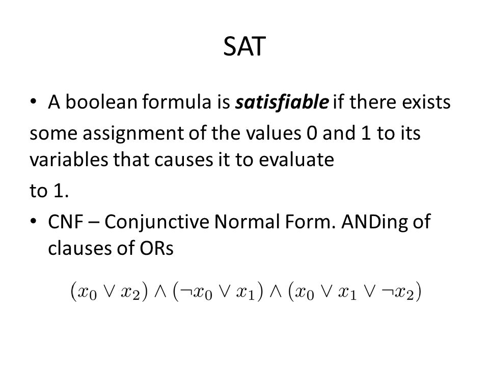 SAT A boolean formula is satisfiable if there exists