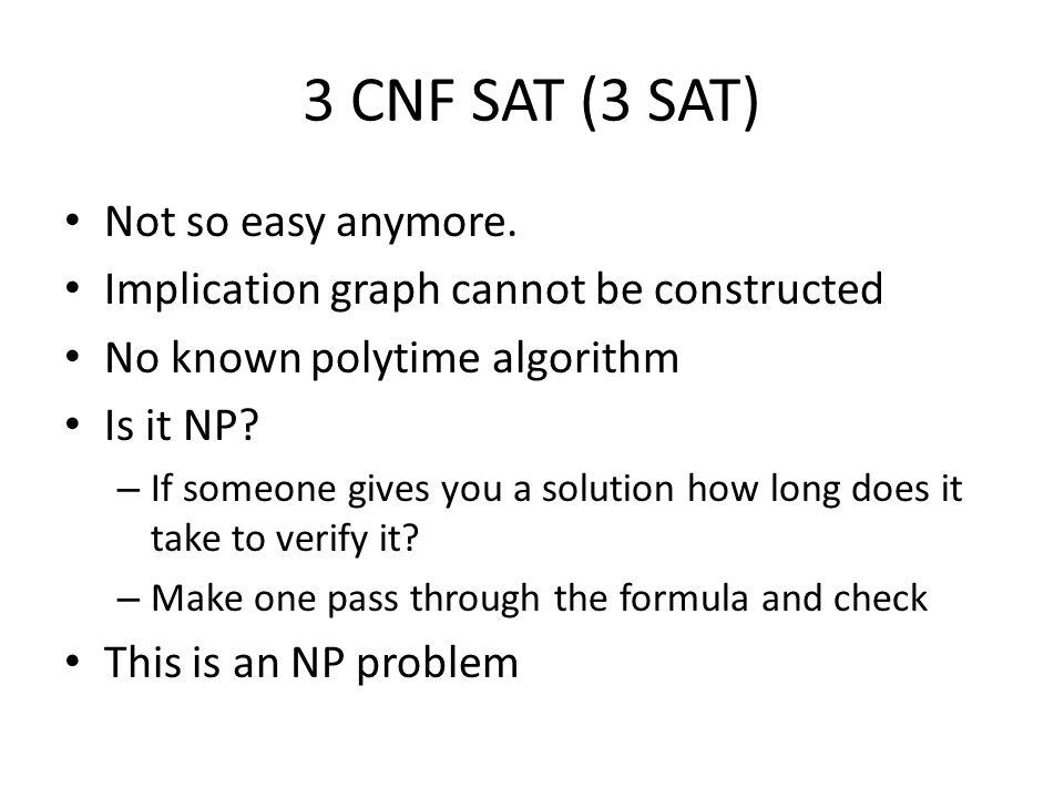 3 CNF SAT (3 SAT) Not so easy anymore.