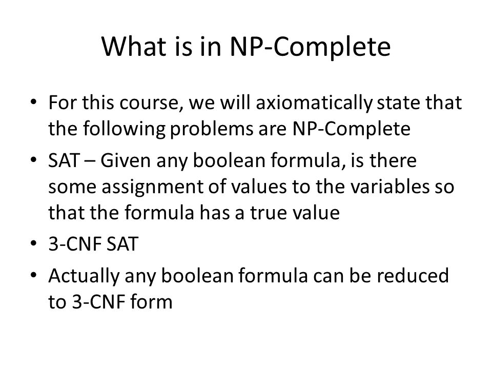 What is in NP-Complete For this course, we will axiomatically state that the following problems are NP-Complete.