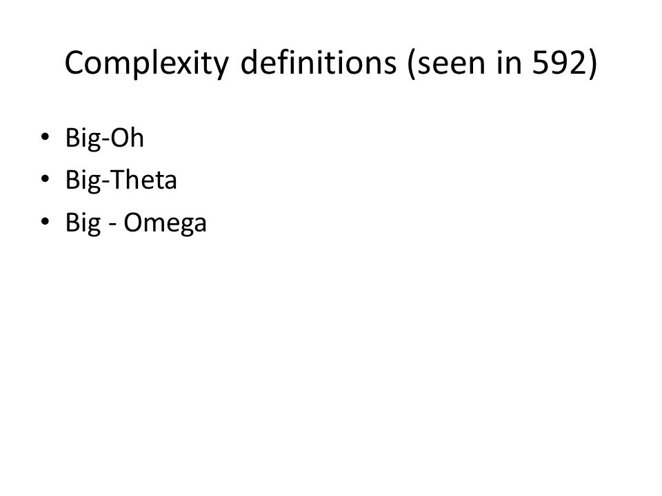 Complexity definitions (seen in 592)