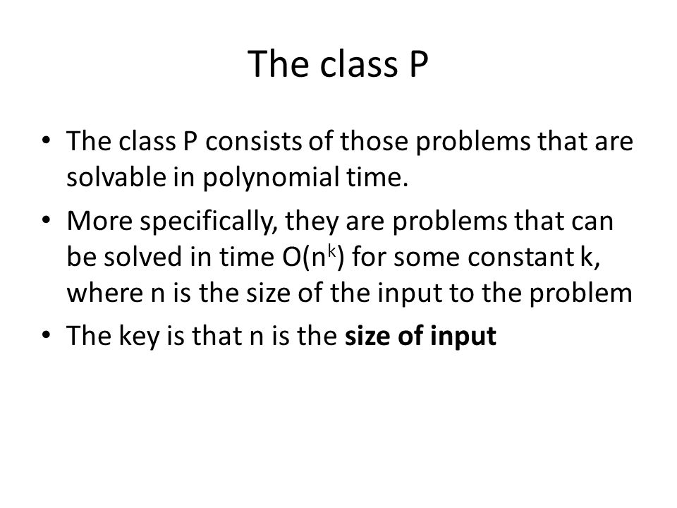 The class P The class P consists of those problems that are solvable in polynomial time.