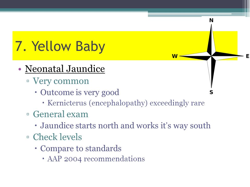 7. Yellow Baby Neonatal Jaundice Very common General exam Check levels