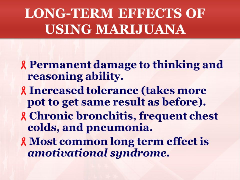 LONG-TERM EFFECTS OF USING MARIJUANA