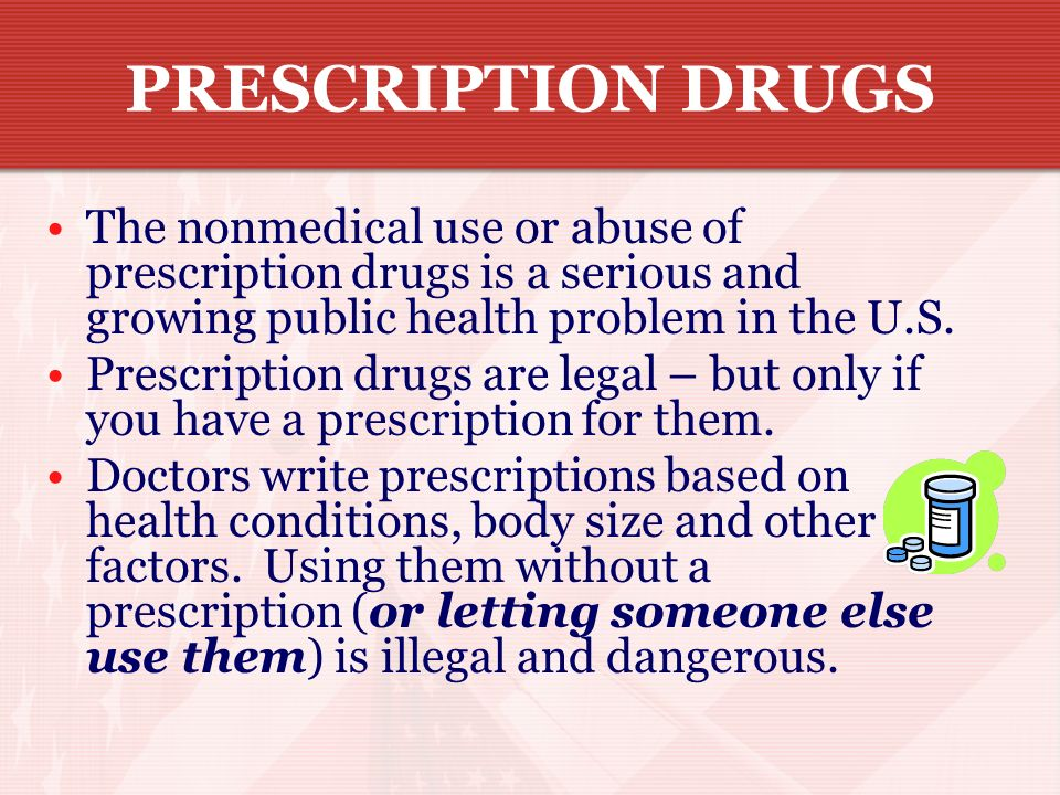 PRESCRIPTION DRUGS The nonmedical use or abuse of prescription drugs is a serious and growing public health problem in the U.S.