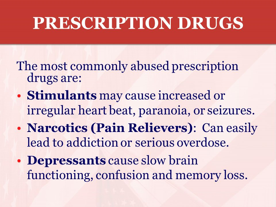 PRESCRIPTION DRUGS The most commonly abused prescription drugs are: