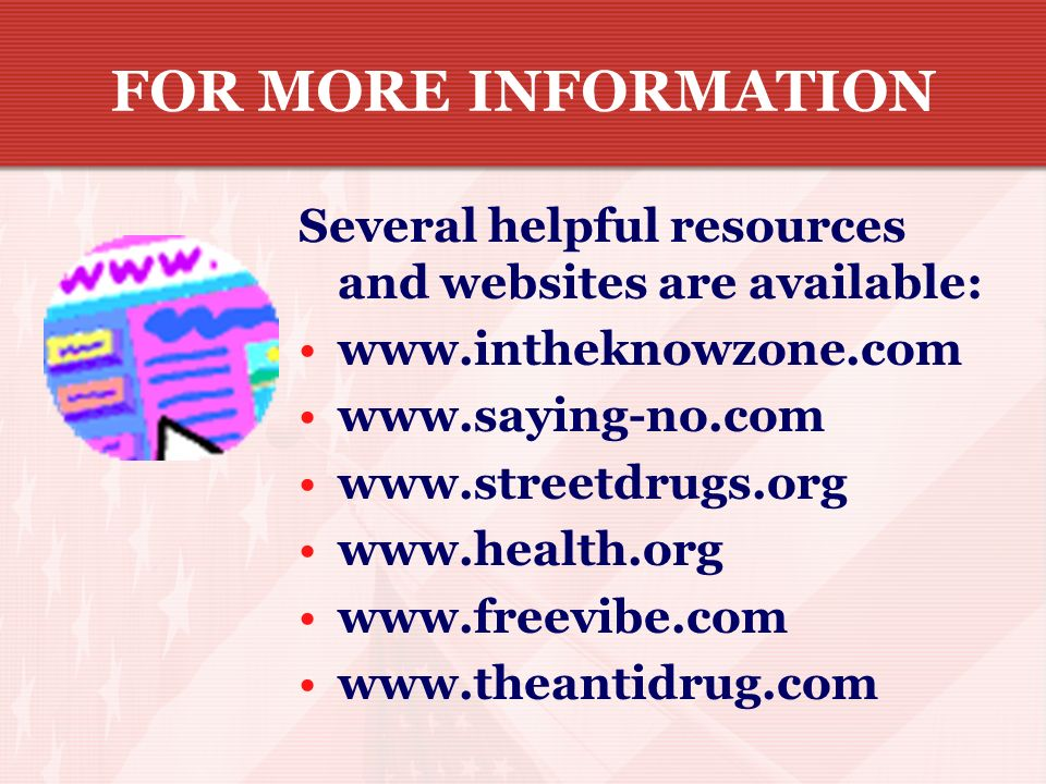 FOR MORE INFORMATIONSeveral helpful resources and websites are available: www.intheknowzone.com. www.saying-no.com.