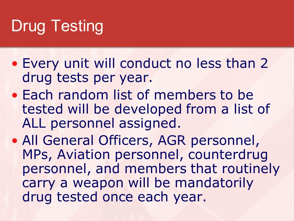 Drug Testing Every unit will conduct no less than 2 drug tests per year.
