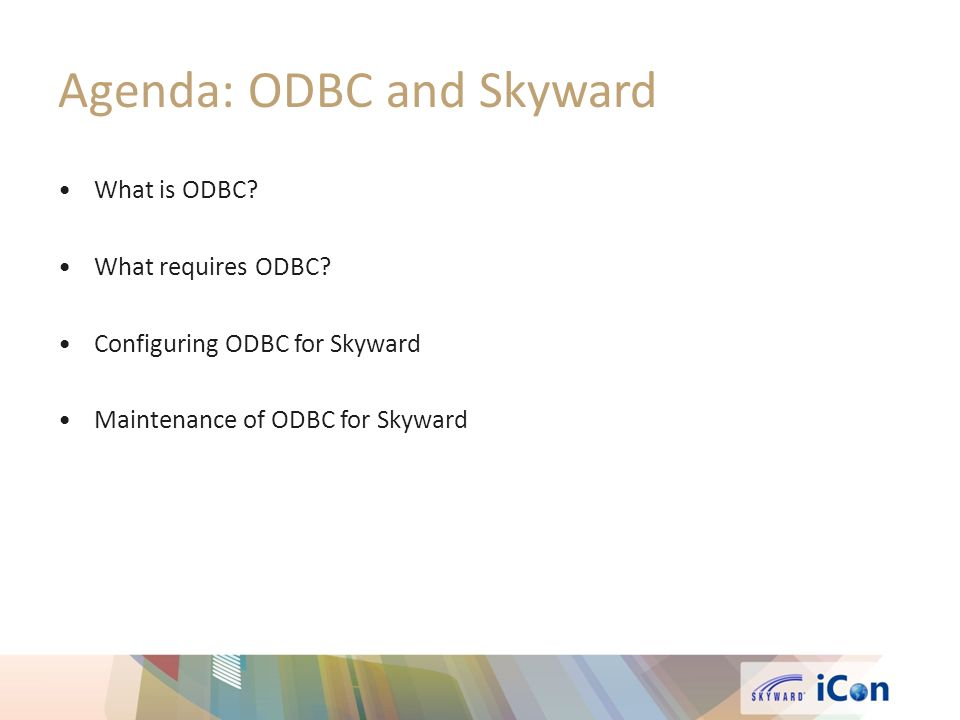 Agenda: ODBC and Skyward