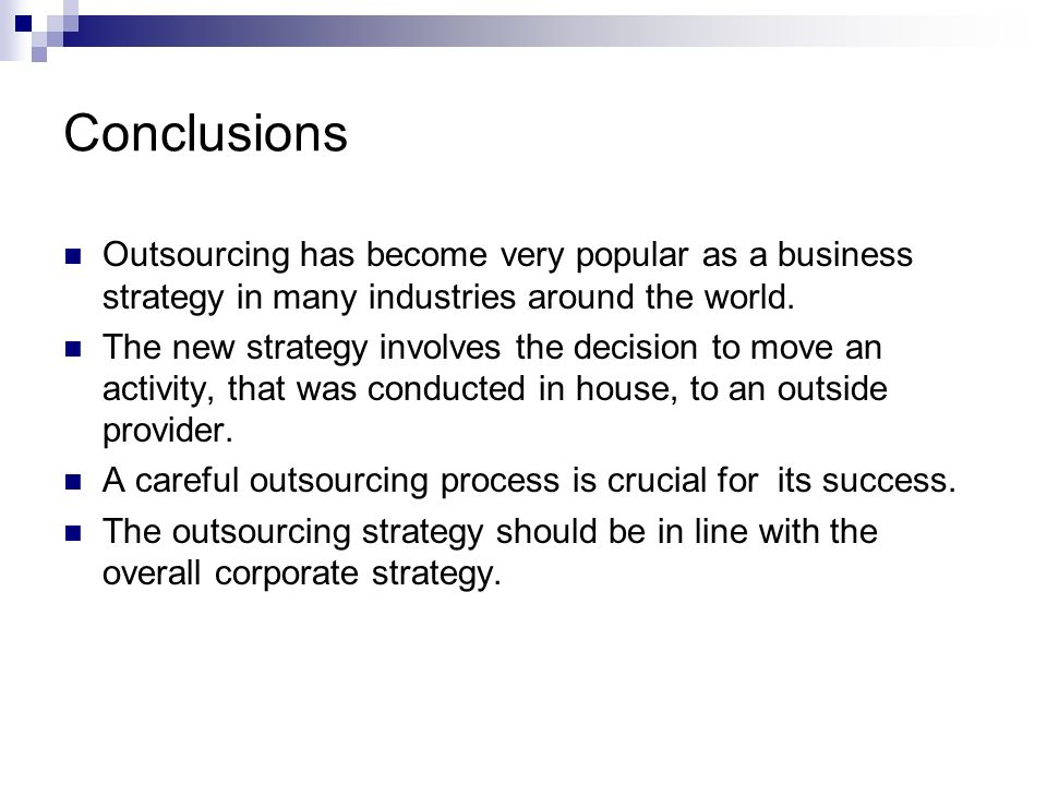 ConclusionsOutsourcing has become very popular as a business strategy in many industries around the world.