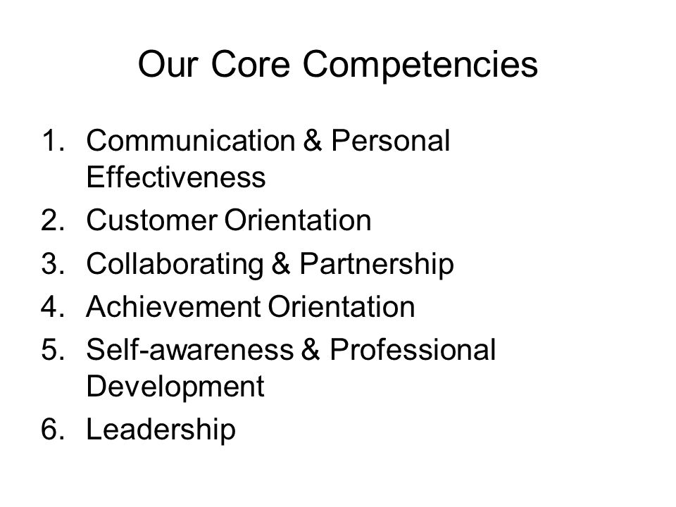 Our Core Competencies Communication & Personal Effectiveness