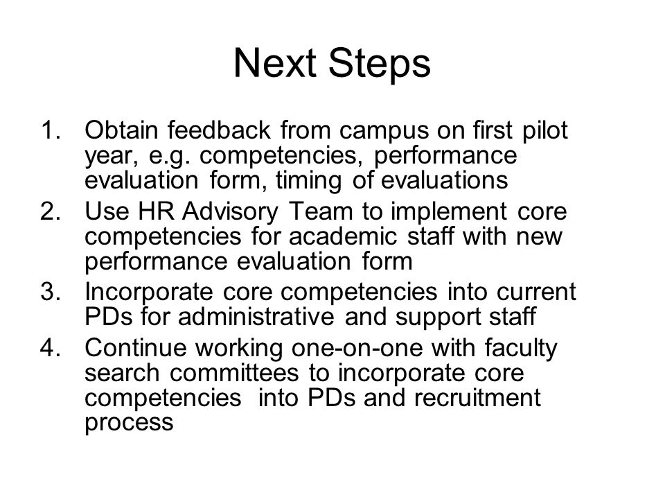 Next Steps Obtain feedback from campus on first pilot year, e.g. competencies, performance evaluation form, timing of evaluations.