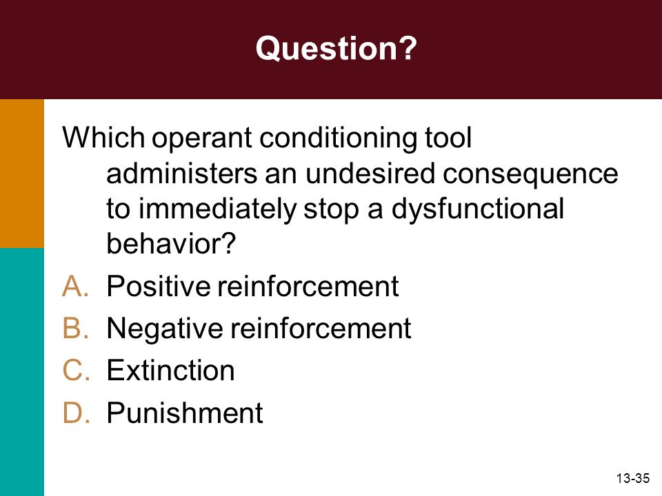 Question Which operant conditioning tool administers an undesired consequence to immediately stop a dysfunctional behavior