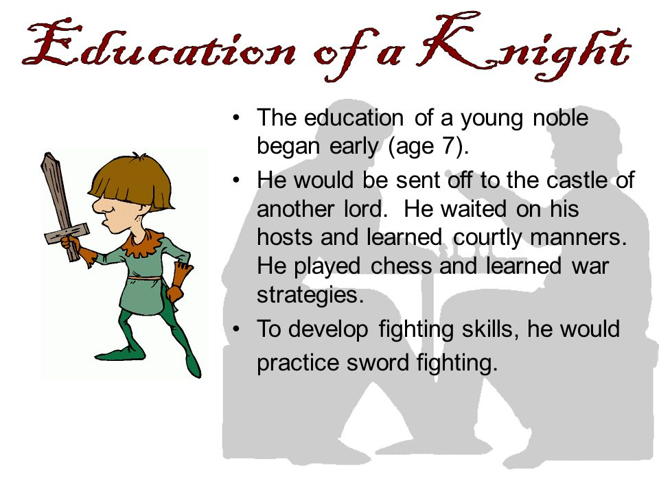 Education of a Knight The education of a young noble began early (age 7).
