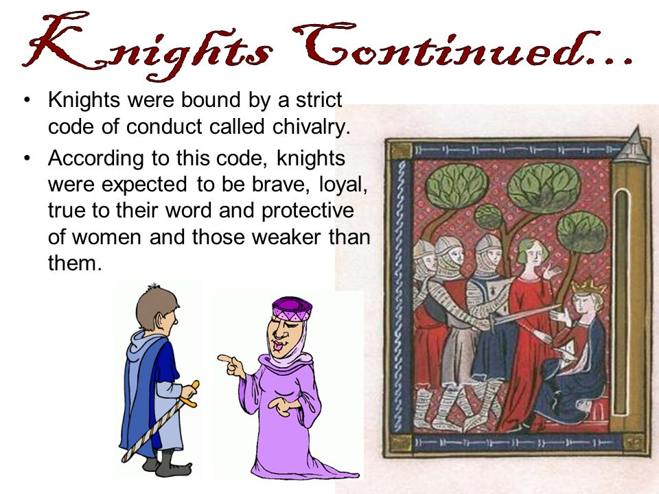 Knights Continued... Knights were bound by a strict code of conduct called chivalry.